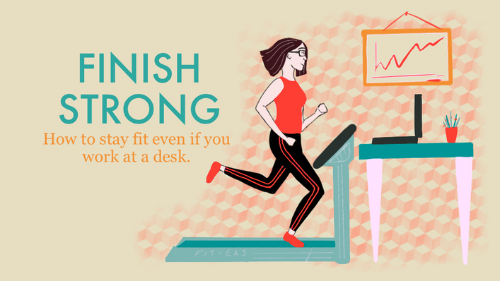 Finish Strong Part 2- How to stay fit even if you work at a desk.