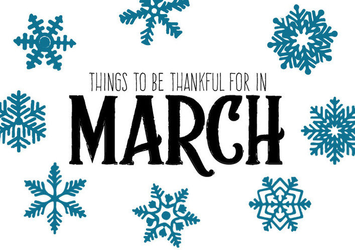 Things to be Thankful for in March.