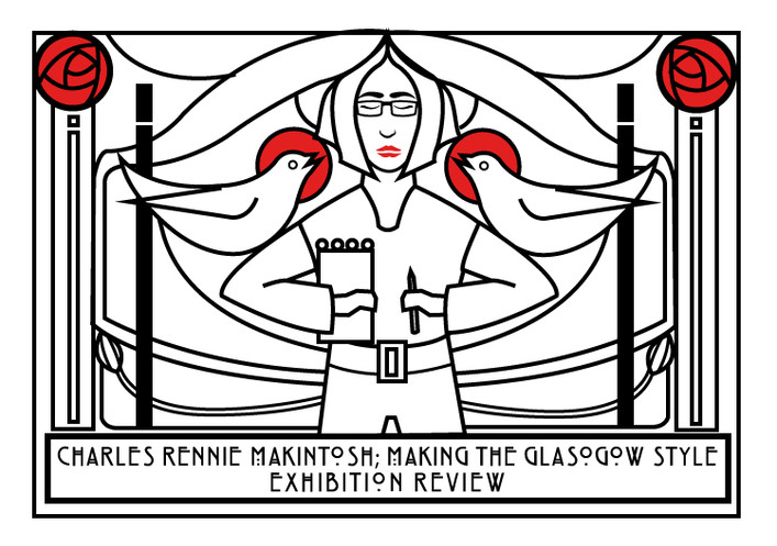 Charles Rennie Mackintosh; Making the Glasgow Style Exhibition review.