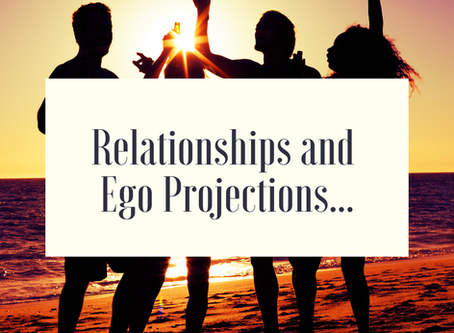 Relationships and ego fear projections...