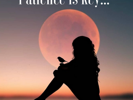 Patience is key...