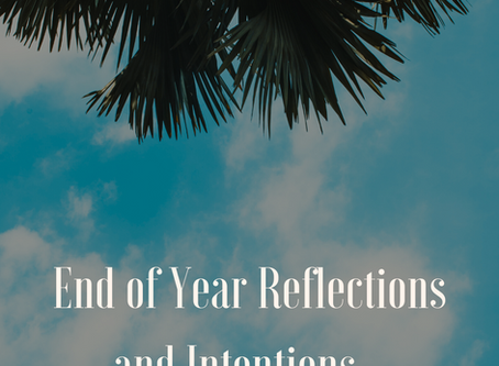 End of Year Reflection and Intentions...