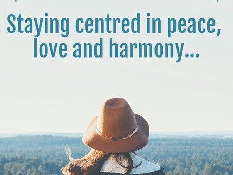 Staying centred in love, joy and harmony...