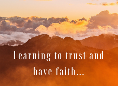Learning to trust and have faith...