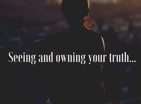 Seeing and owning your truth...