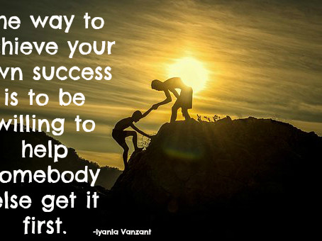 The way to achieve your own success is to be willing to help somebody else get it first. -Iyanla Van