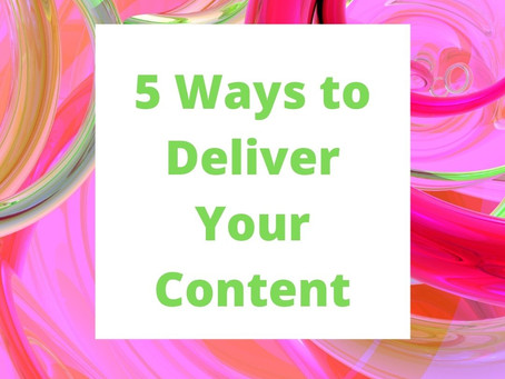 5 Ways to Deliver Your Content