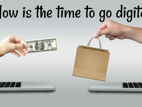 Now Is the Time to Go Digital!