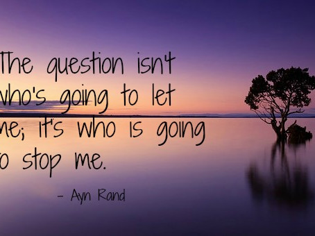 The question isn't who's going to let me; it's who is going to stop me. – Ayn Rand
