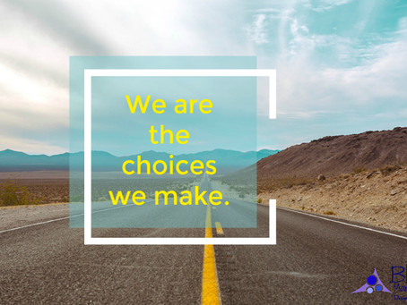 We are the choices we make.