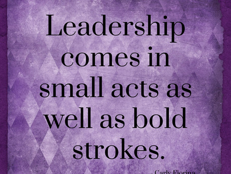 Leadership comes in small acts as well as broad strokes. – Carly Fiorina