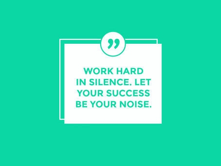 Work hard in silence. Let your success be your noise.