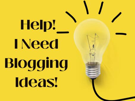 Help! I Need Blogging Ideas