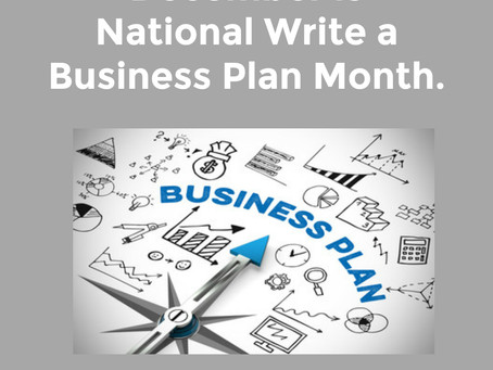 December is National Write a Business Plan Month.