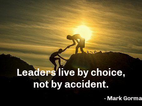 Leaders live by choice, not by accident. – Mark Gorman