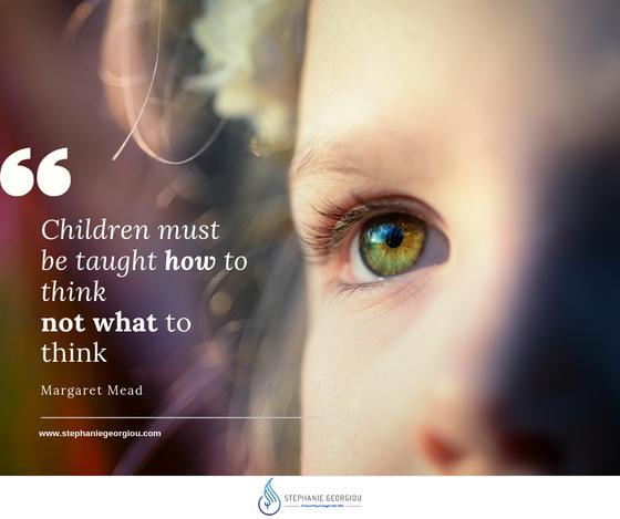 Τα παιδιά πρέπει να διδάσκονται πώς να σκέφτονται και όχι τι να σκέφτονται!