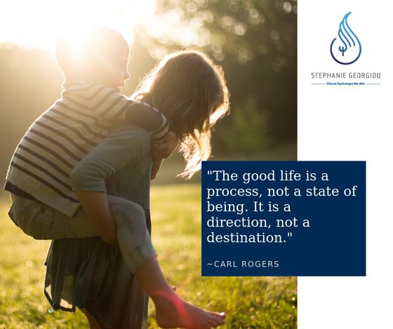 «Η καλή ζωή είναι μια διαδικασία, όχι μια κατάσταση ύπαρξης. Είναι μια κατεύθυνση, όχι ένας προορισμ