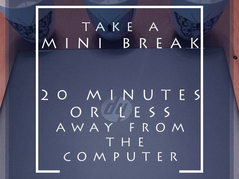 Take a Mini Break: 20 Minutes or Less Away From the Computer
