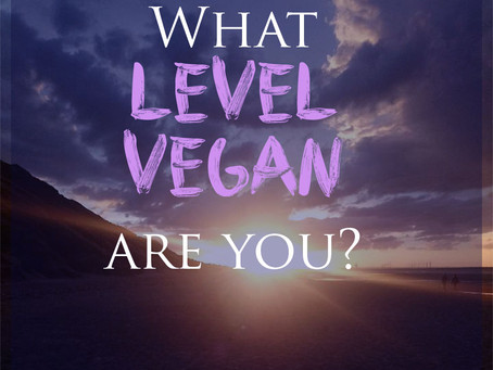 What Level Vegan Are you?
