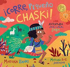 Corre Pequeño Chaski por Mariana Llanos e ilustrado por mariana Ruiz Johnson es una aventura en el imperio de los Inkas. Para niños de 4 a 8 años.