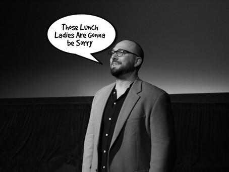 "JM Logan Wins Best Director at Oregon Scream Week - Lunch Ladies Steal Award ""We're Innocent"""