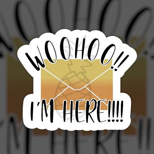 Woohoo I'm Here • Sticker Sheet