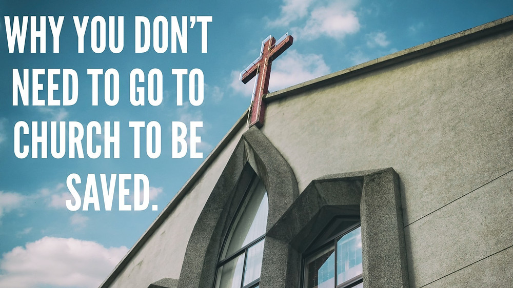 Why you dont need to go to church to be saved