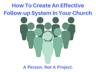 How To Create An Effective Follow-up System In Your Church: A Person. Not A Project.
