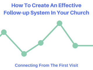 How To Create An Effective Follow-up System In Your Church: Connecting From The First Visit