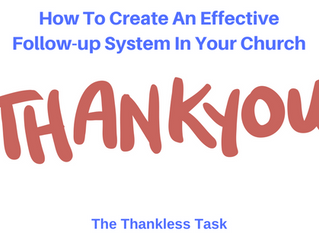 How To Create An Effective Follow-up System In Your Church: The Thankless Task.
