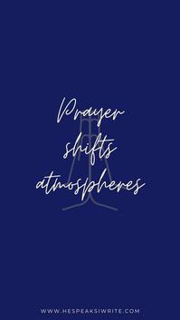 Prayer shifts atmospheres