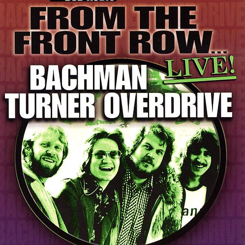 BACHMAN TURNER OVERDRIVE - FROM THE FRONT ROW LIVE DVD AUDIO