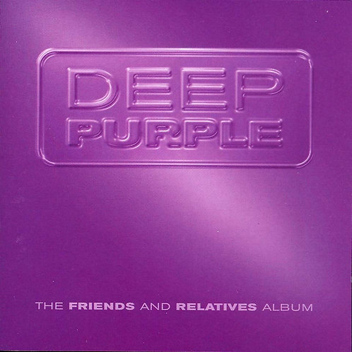 DEEP PURPLE THE FRIENDS AND RELATIVES CD