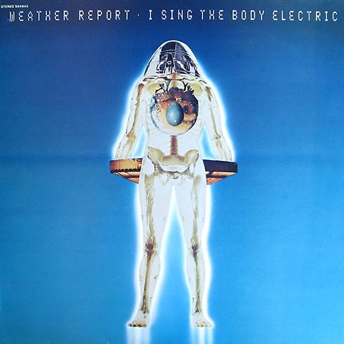 WEATHER REPORT - I SING THE BODY ELECTRIC CD