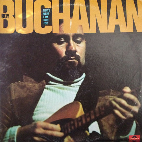 ROY BUCHANAN - THAT´S WHAT I AM HERE FOR LP