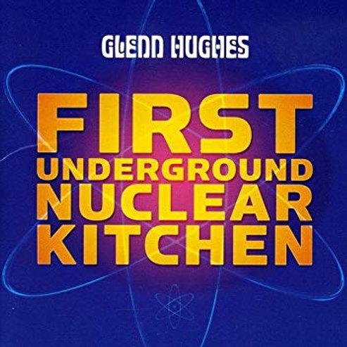 GLENN HUGHES - FIRST UNDERGROUND NUCLEAR KITCHEN CD