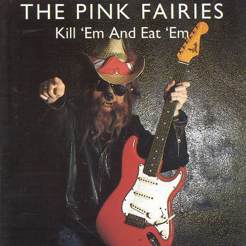 THE PINK FAIRIES - KILL ´EM AND EAT ´EM CD