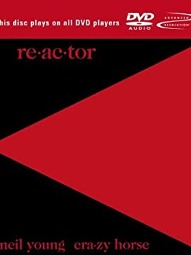 NEIL YOUNG & CRAZY HORSE - REACTOR DVD AUDIO