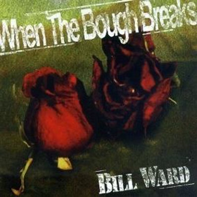 BILL WARD - WHEN THE BOUGH BREAKS CD