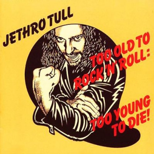 JETHRO TULL - TOO OLD TO ROCK'N'ROLL TOO YOUNG TO DIE ! BONUS CD