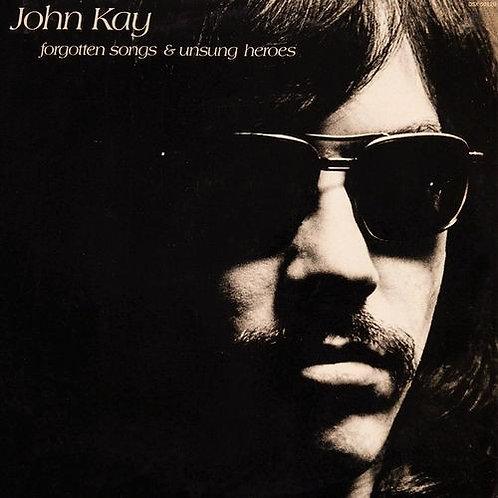 JOHN KAY - FORGOTTEN SONGS & UNSUNG HEROES LP