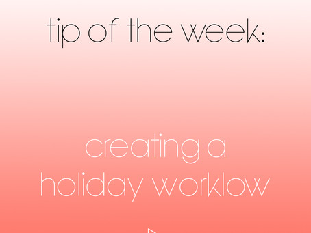 Tip Of the Week: Creating A Holiday Workflow