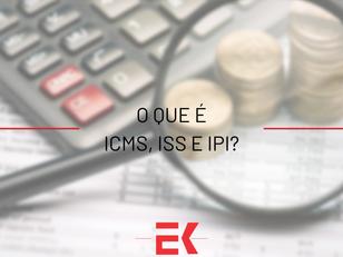 O que é ICMS, ISS e IPI?