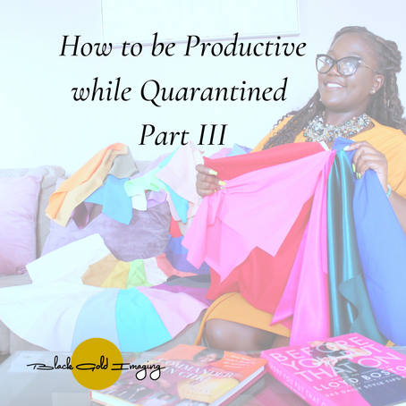 How to be Productive while Quarantined Part III