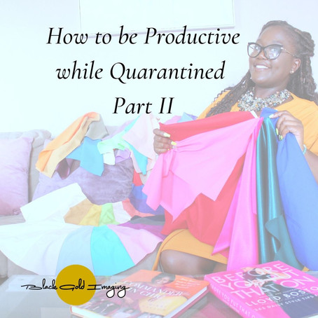 How to be Productive while Quarantined Part II