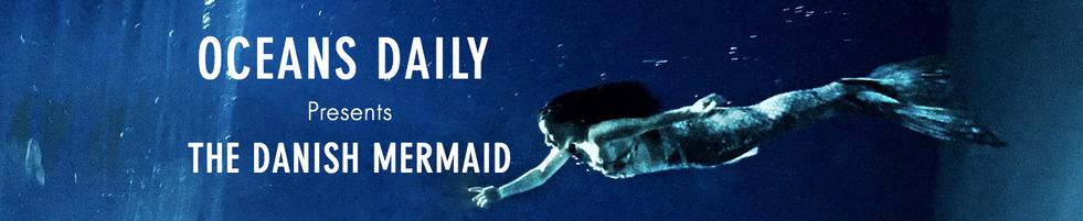 Oceans Daily presents The Danish Mermaid