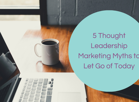 5 Thought Leadership Marketing Myths to Let Go of Today