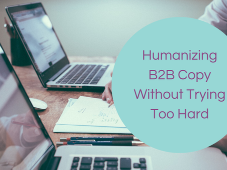 Humanizing B2B Copy Without Trying Too Hard