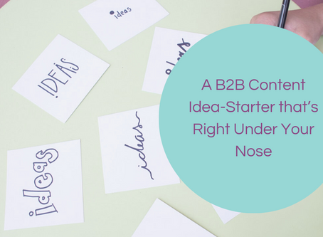 A B2B Content Idea-Starter that's Right Under Your Nose