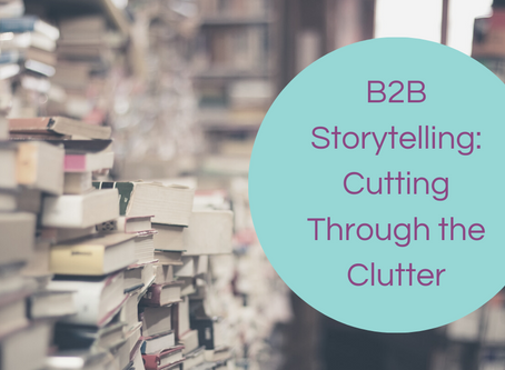 B2B Storytelling: Cutting Through the Clutter
